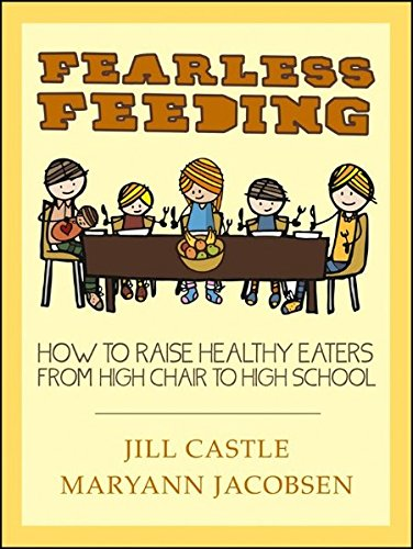 9781118308592: Fearless Feeding: How to Raise Healthy Eaters from High Chair to High School
