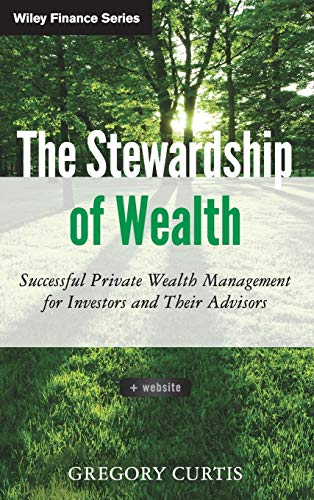 The Stewardship of Wealth, + Website: Successful Private Wealth Management for Investors and Their ...