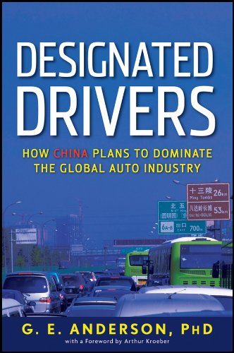 Designated Drivers: How China Plans to Dominate the Global Auto Industry: Anderson, G. E.