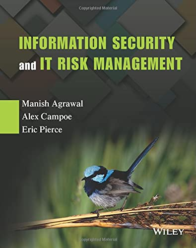 Information Security and IT Risk Management: Manish Agrawal; Alex