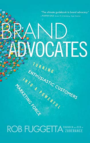 Brand Advocates: Turning Enthusiastic Customers Into a Powerful Marketing Force: Fuggetta, Rob; ...