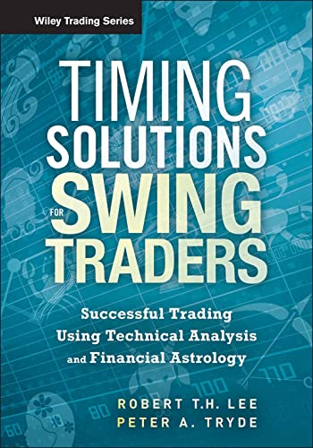 Timing Solutions for Swing Traders: A Novel Approach to Successful Trading Using Technical Analysis...