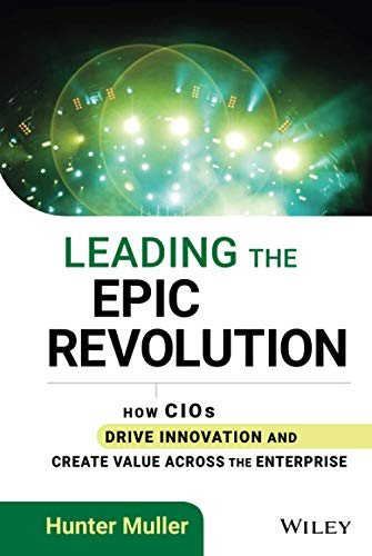 9781118340479: Leading the Epic Revolution: How CIOs Drive Innovation and Create Value Across the Enterprise