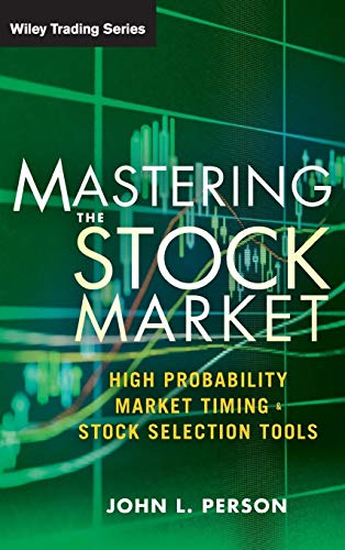 Mastering the Stock Market: High Probability Market Timing and Stock Selection Tools: Person, John ...