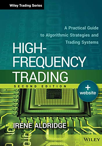 High-Frequency Trading: A Practical Guide to Algorithmic Strategies and Trading Systems: Irene ...