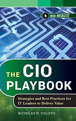 The CIO Playbook: Strategies and Best Practices for IT Leaders to Deliver Value: Colisto, Nicholas ...