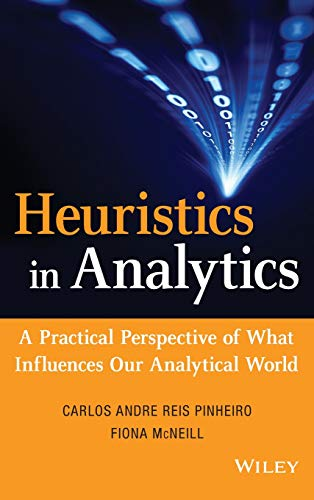 9781118347607: Heuristics in Analytics: A Practical Perspective of What Influences Our Analytical World (Wiley and SAS Business Series)