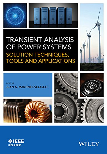 TRANSIENT ANALYSIS OF POWER SYSTEMS: SOLUTION TECHNIQUES,: Juan A. Martinez-Velasco