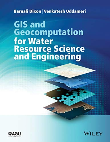 GIS and Geocomputation for Water Resource Science and Engineering (Wiley Works): Barnali Dixon