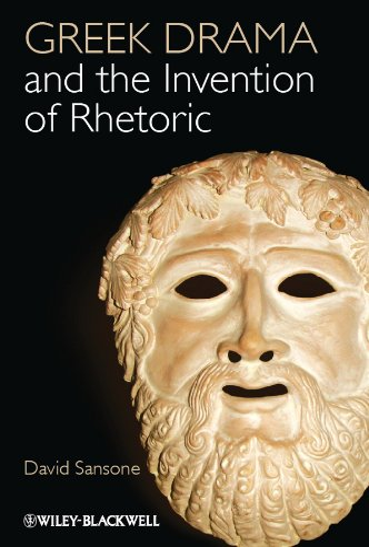 Greek Drama and the Invention of Rhetoric: David Sansone