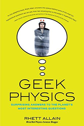 Geek Physics: Surprising Answers to the Planet's: Allain, Rhett