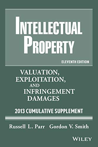 9781118363065: Intellectual Property: Valuation, Exploitation, and Infringement Damages 2013 Cumulative Supplement