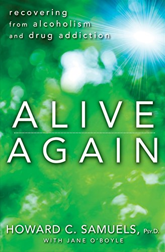 Alive Again: Recovering from Alcoholism and Drug Addiction (Hardcover): Howard C. Samuels