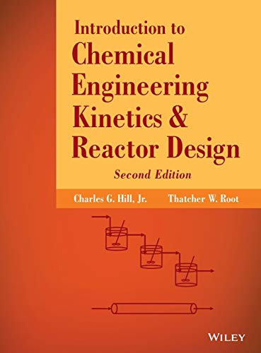Introduction to Chemical Engineering Kinetics and Reactor Design (Hardback): Charles G. Hill, ...