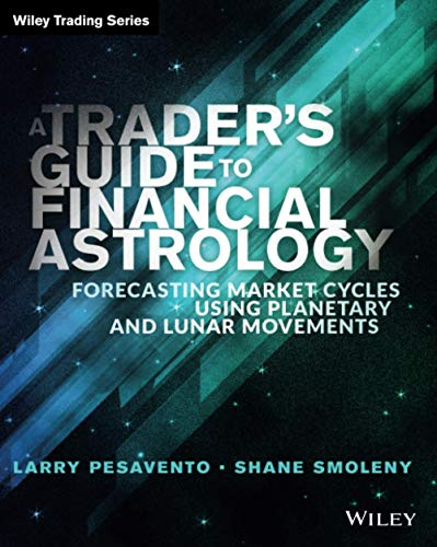 9781118369395: A Trader's Guide to Financial Astrology: Forecasting Market Cycles Using Planetary and Lunar Movements (Wiley Trading)