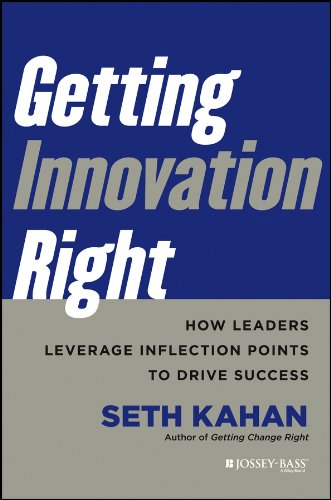 Getting Innovation Right: How Leaders Leverage Inflection Points to Drive Success: Kahan, Seth