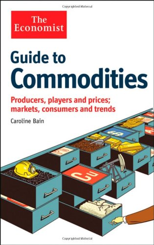 Guide to Commodities: Producers, players and prices, markets, consumers and trends: Bain, Caroline