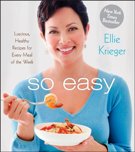 So Easy: Luscious, Healthy Recipes for Every Meal of the Week: Krieger, Ellie