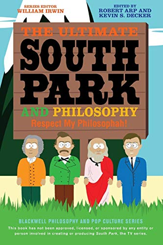 9781118386569: The Ultimate South Park and Philosophy: Respect My Philosophah! (The Blackwell Philosophy and Pop Culture Series)