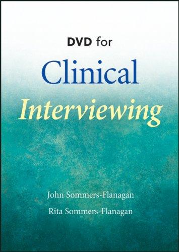 Clinical Interviewing Skills DVD Format: Video*/DVD disk: John Sommers-Flanagan ( ); Rita ...