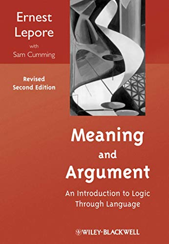 Meaning and Argument: An Introduction to Logic: Cumming, Sam, Lepore,