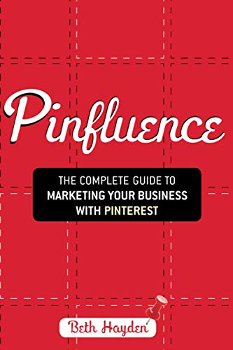 9781118393772: Pinfluence: The Complete Guide to Marketing Your Business with Pinterest