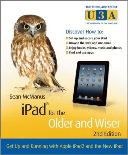 9781118401873: iPad for the Older and Wiser: Get Up and Running with Apple iPad2 and the New iPad