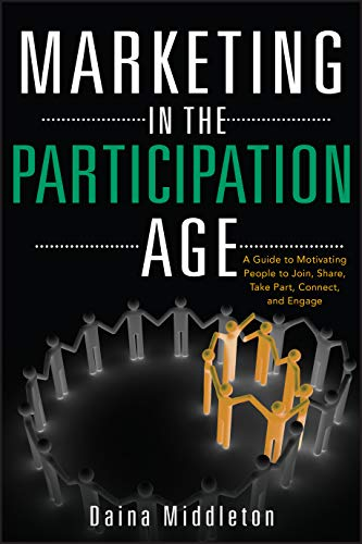 9781118402306: Marketing in the Participation Age: A Guide to Motivating People to Join, Share, Take Part, Connect, and Engage
