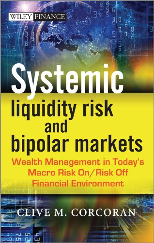 9781118409336: Systemic Liquidity Risk and Bipolar Markets: Wealth Management in Today's Macro Risk On / Risk Off Financial Environment