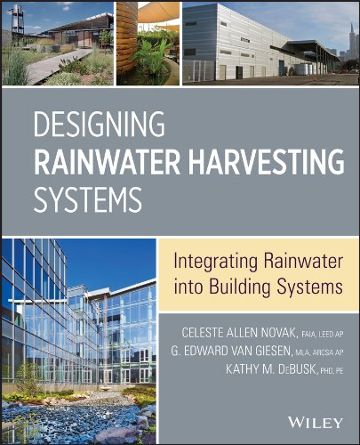 Designing Rainwater Harvesting Systems: Integrating Rainwater Into Building Systems: Novak, Celeste...