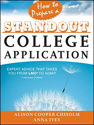 9781118414408: How to Prepare a Standout College Application: Expert Advice that Takes You from LMO* (*Like Many Others) to Admit