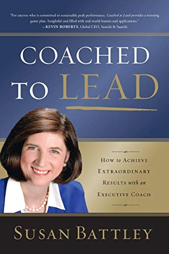 9781118431146: Coached to Lead: How to Achieve Extraordinary Results with an Executive Coach