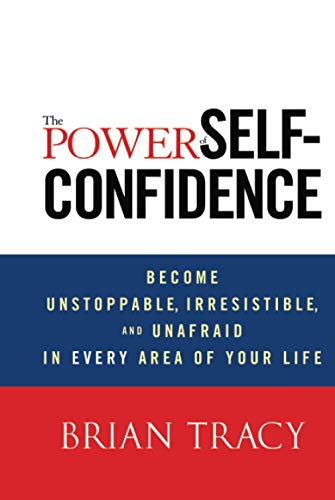 9781118435915: The Power of Self-Confidence: Become Unstoppable, Irresistible, and Unafraid in Every Area of Your Life