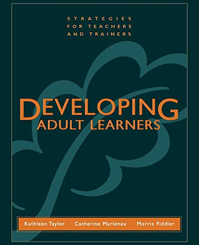Developing Adult Learners: Strategies for Teachers and Trainers: Taylor, Kathleen; Marienau, ...
