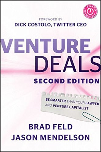 Venture Deals Be Smarter Than Your Lawyer and Venture Capitalist: Brad Feld