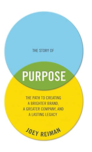 9781118443699: The Story of Purpose: The Path to Creating a Brighter Brand, a Greater Company, and a Lasting Legacy