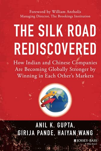 9781118446232: The Silk Road Rediscovered: How Indian and Chinese Companies Are Becoming Globally Stronger by Winning in Each Others Markets