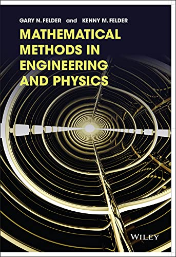 Mathematical Methods in Engineering and Physics (Paperback): Kenny Felder