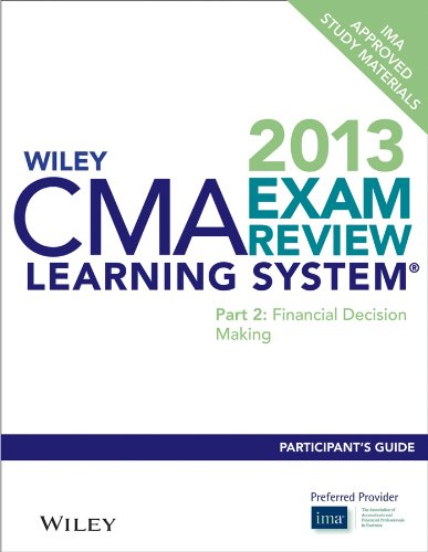 9781118455395: Wiley CMA Learning System Exam Review, 2013 Participant Guide: Financial Decision Making