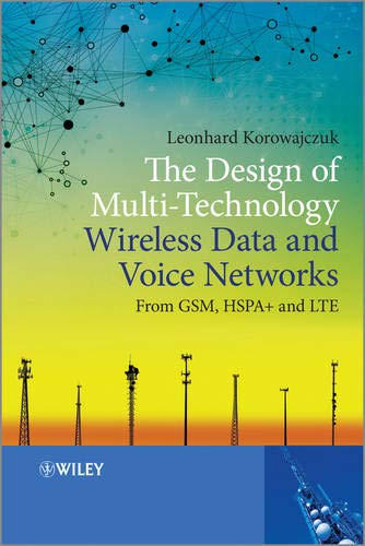 9781118456347: The Design of Multi-technology Wireless Data and Voice Networks from GSM, HSPA+, and LTE