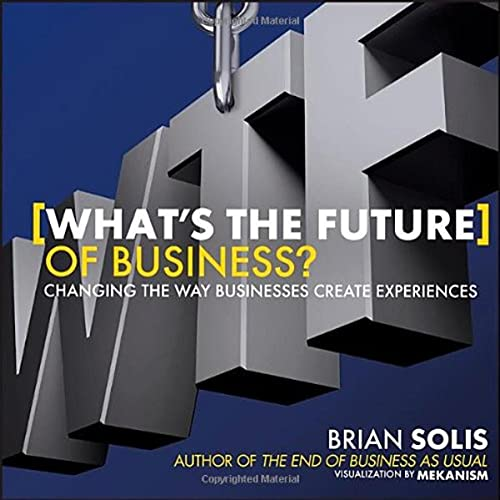 9781118456538: What's the Future of Business?: Changing the Way Businesses Create Experiences