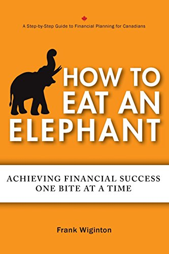 How to Eat an Elephant: Achieving Financial Success One Bite at a Time: Frank Wiginton