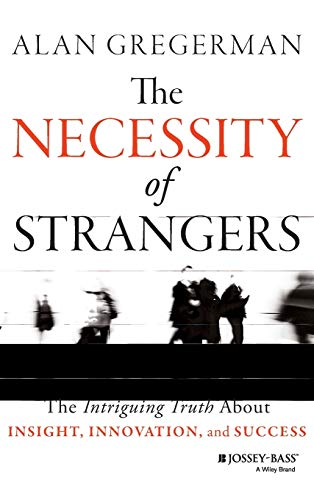 9781118461303: The Necessity of Strangers: The Intriguing Truth About Insight, Innovation, and Success