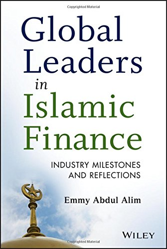 Global Leaders in Islamic Finance: Industry Milestones and Reflections: Emmy Abdul Alim