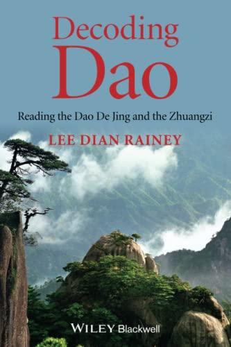 9781118465745: Decoding Dao: Reading the Dao De Jing (Tao Te Ching) and the Zhuangzi (Chuang Tzu)