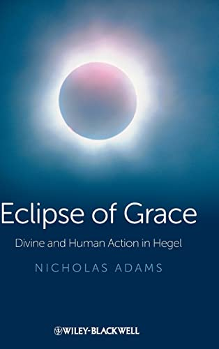 9781118465882: Eclipse of Grace: Divine and Human Action in Hegel