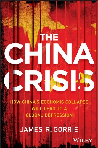 9781118470770: The China Crisis: How China's Economic Collapse Will Lead to a Global Depression