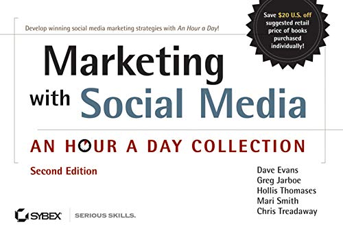 Marketing with Social Media: An Hour a Day Collection (Paperback): Dave Evans, Greg Jarboe, Hollis ...