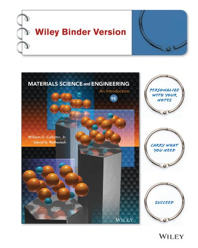 Materials Science and Engineering an Introduction 9E Binder Ready Version (Loose Leaf): William D. ...