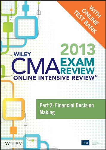 Wiley CMA Exam Review 2013 Online Intensive Review + Test Bank: Part 2, Financial Decision Making ...